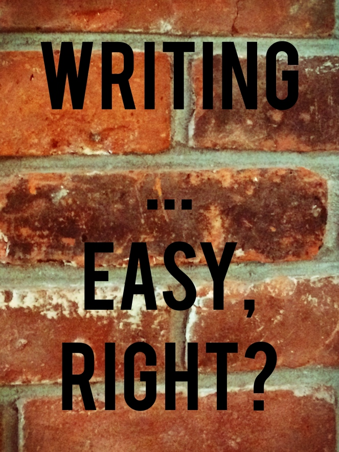 Writing...easy, right?